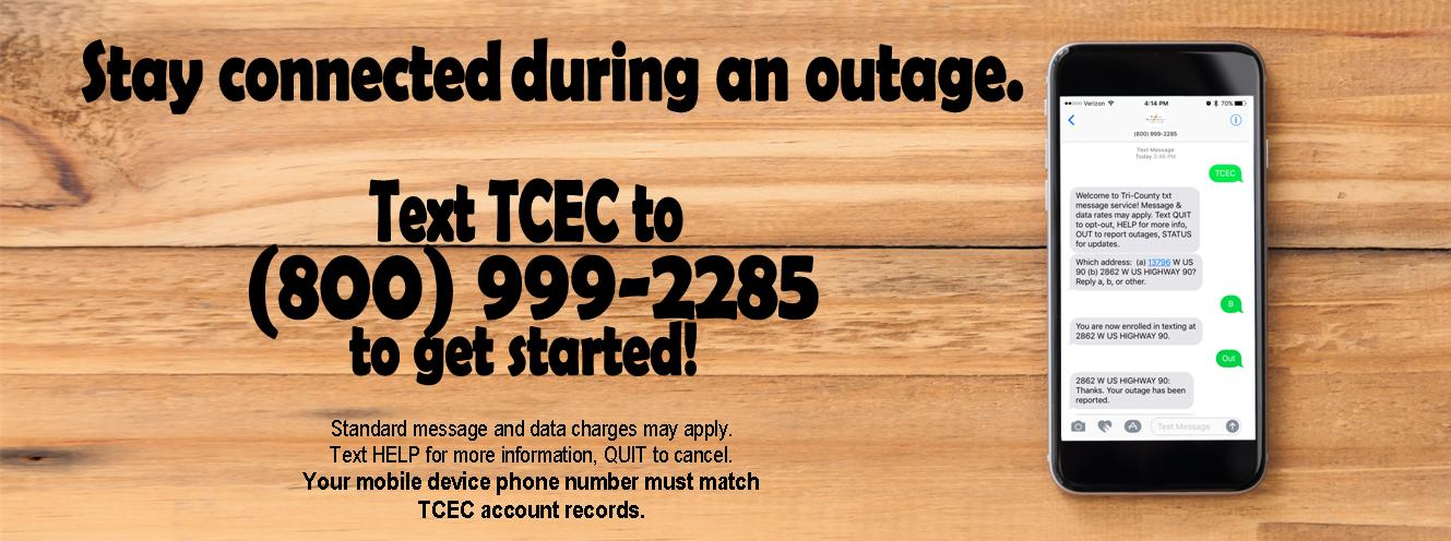 Stay Connected during an outage. Text TCEC to 800-999-2285 to get started